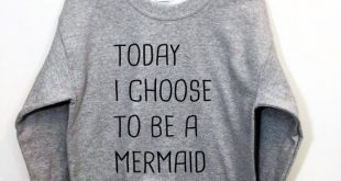 Today I Choose to Be A Mermaid Sweatshirt Tumblr Jumper oversized Pullover